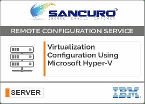 Virtualization Configuration Using Microsoft Hyper-V For IBM Server