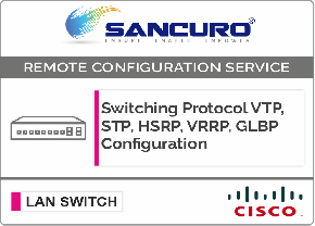 Switching Protocol VTP, STP, HSRP, VRRP, GLBP Configuration For CISCO L3 LAN Switch For Model Series SF300, SG300, SF350, SG350